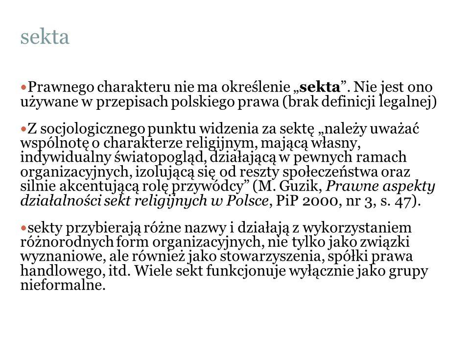 """sekta Prawnego charakteru nie ma określenie """"sekta"""". Nie jest ono używane w przepisach polskiego prawa (brak definicji legalnej) Z socjologicznego pun"""