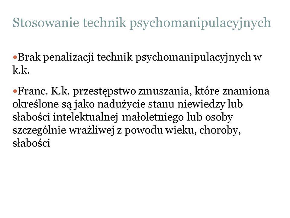 Stosowanie technik psychomanipulacyjnych Brak penalizacji technik psychomanipulacyjnych w k.k. Franc. K.k. przestępstwo zmuszania, które znamiona okre