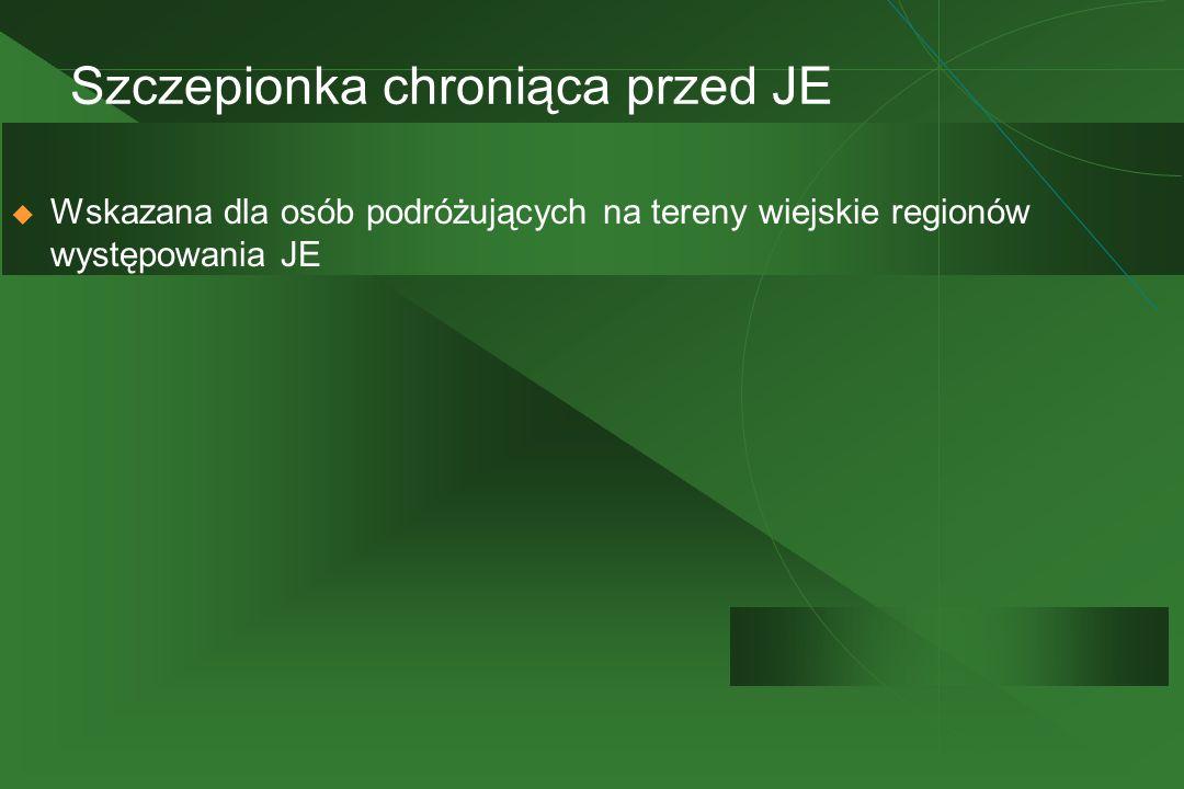 Szczepionka chroniąca przed JE  Wskazana dla osób podróżujących na tereny wiejskie regionów występowania JE