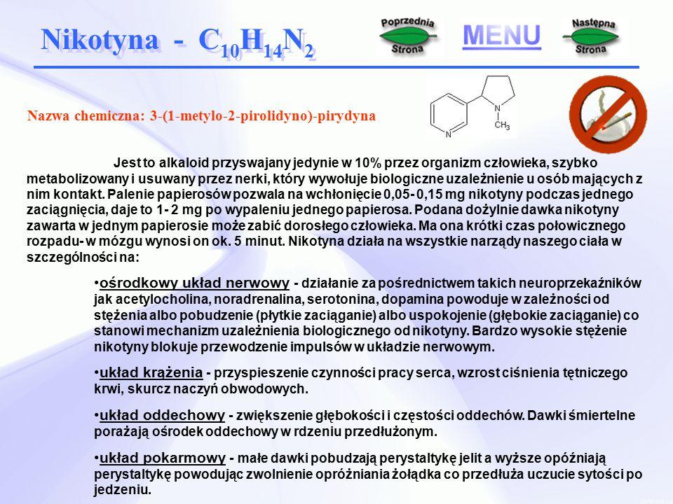 Nikotyna - C 10 H 14 N 2 Jest to alkaloid przyswajany jedynie w 10% przez organizm człowieka, szybko metabolizowany i usuwany przez nerki, który wywołuje biologiczne uzależnienie u osób mających z nim kontakt.