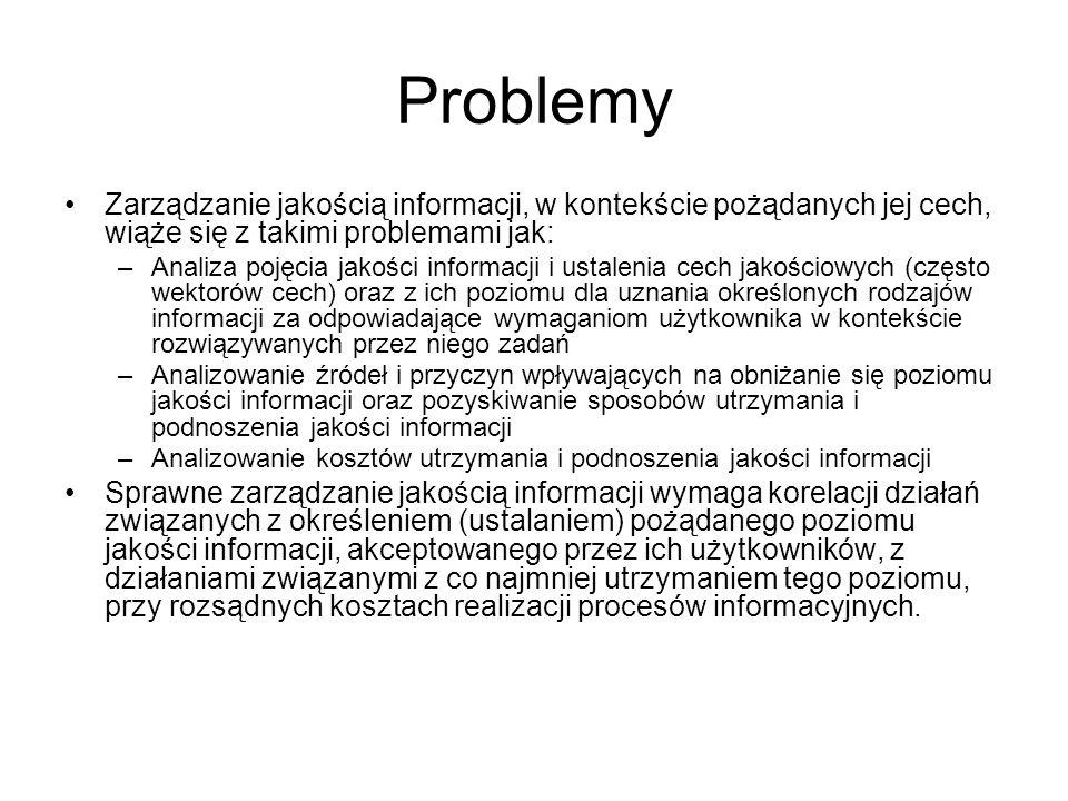 Problemy Zarządzanie jakością informacji, w kontekście pożądanych jej cech, wiąże się z takimi problemami jak: –Analiza pojęcia jakości informacji i u