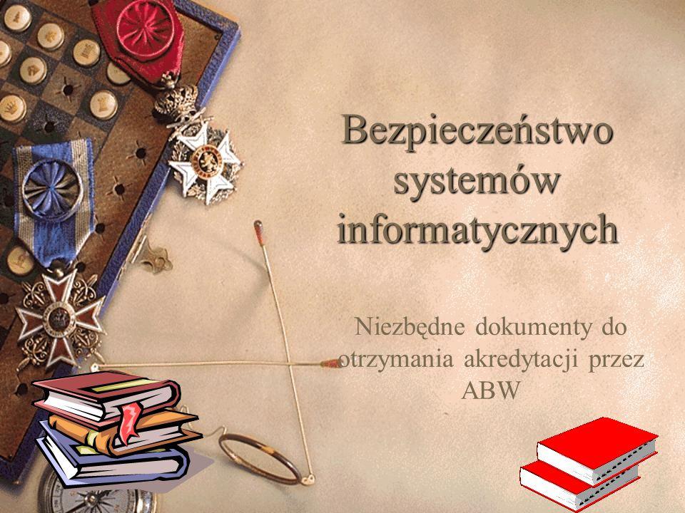 Bezpieczeństwo systemów informatycznych Niezbędne dokumenty do otrzymania akredytacji przez ABW