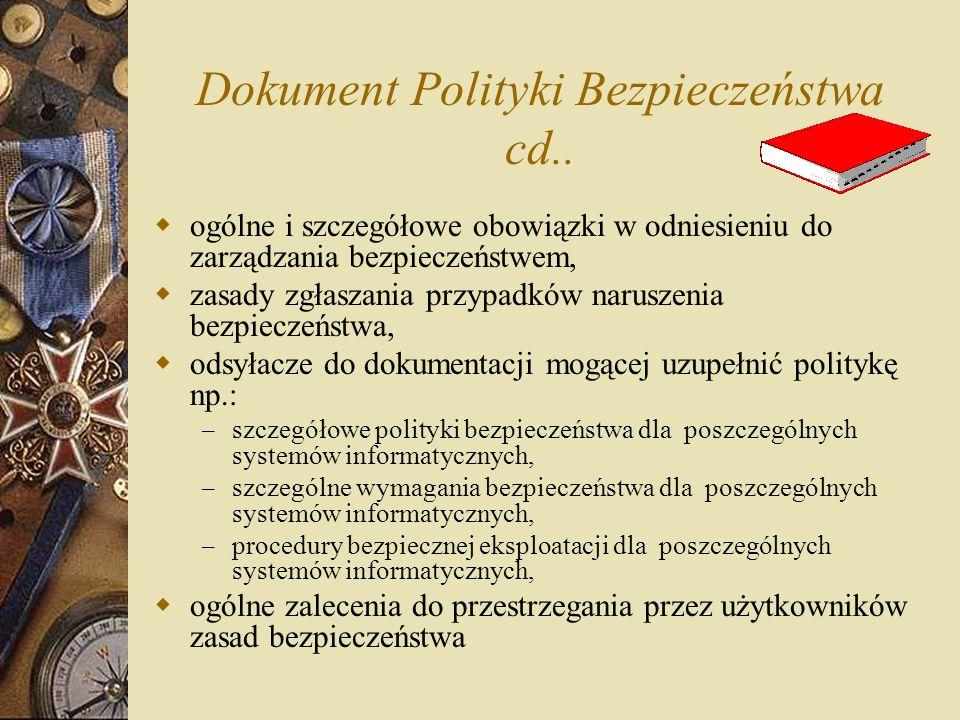 Dokument Polityki Bezpieczeństwa cd..  ogólne i szczegółowe obowiązki w odniesieniu do zarządzania bezpieczeństwem,  zasady zgłaszania przypadków na