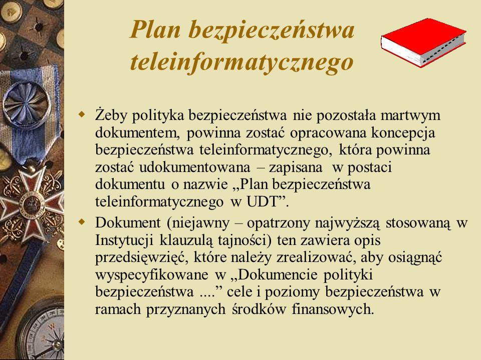 Plan bezpieczeństwa teleinformatycznego  Żeby polityka bezpieczeństwa nie pozostała martwym dokumentem, powinna zostać opracowana koncepcja bezpiecze