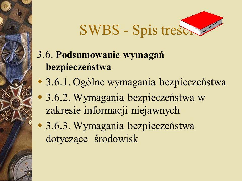 SWBS - Spis treści 3.6. Podsumowanie wymagań bezpieczeństwa  3.6.1. Ogólne wymagania bezpieczeństwa  3.6.2. Wymagania bezpieczeństwa w zakresie info