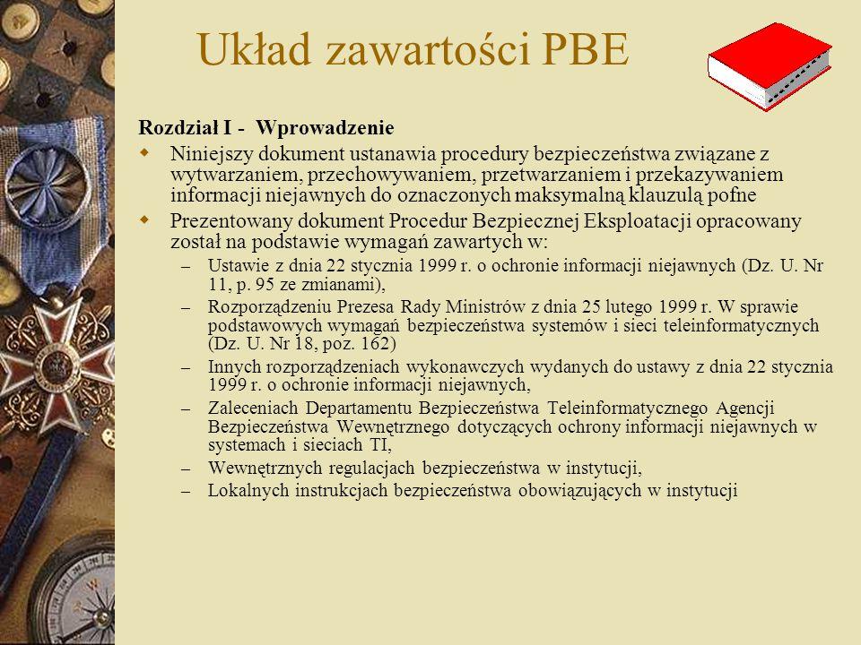Układ zawartości PBE Rozdział I - Wprowadzenie  Niniejszy dokument ustanawia procedury bezpieczeństwa związane z wytwarzaniem, przechowywaniem, przet