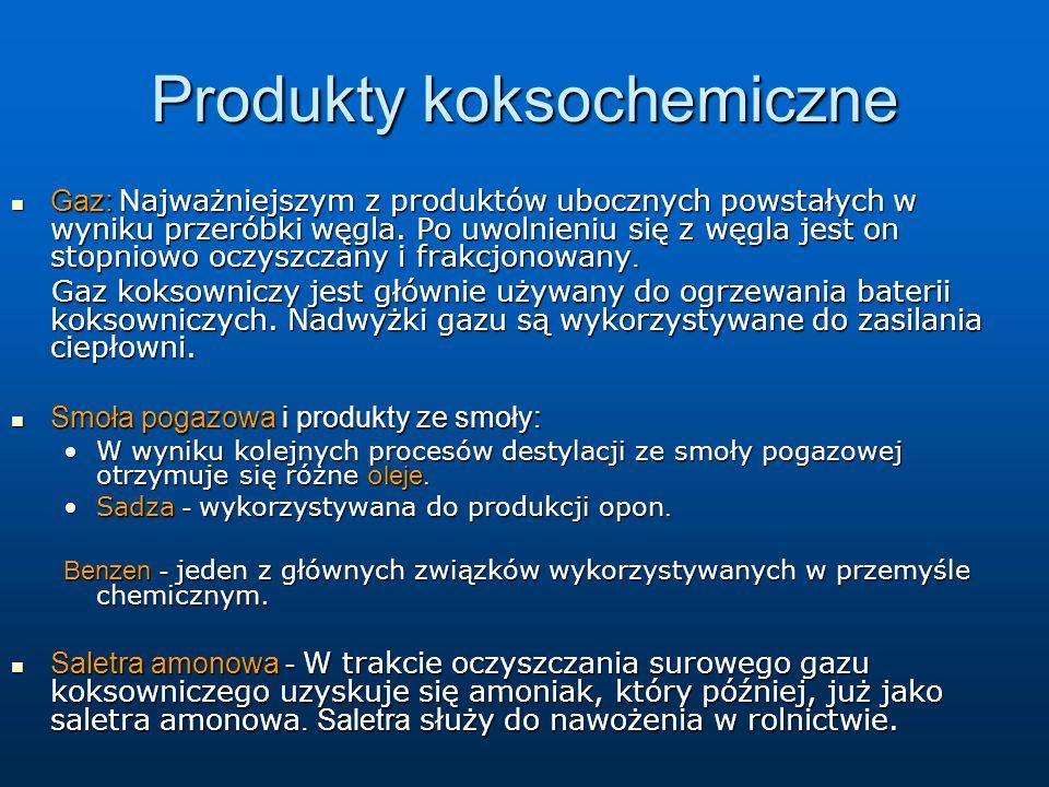 Produkty koksochemiczne Gaz: N ajważniejszym z produktów ubocznych powstałych w wyniku przeróbki węgla. Po uwolnieniu się z węgla jest on stopniowo oc