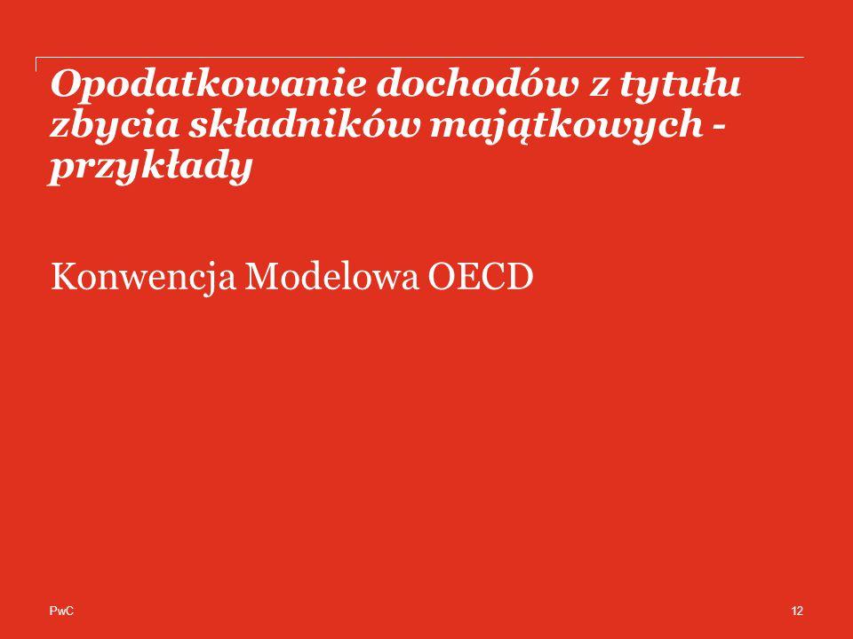 PwC Opodatkowanie dochodów z tytułu zbycia składników majątkowych - przykłady Konwencja Modelowa OECD 12