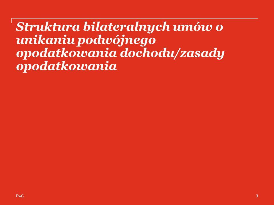 PwC Struktura bilateralnych umów o unikaniu podwójnego opodatkowania dochodu/zasady opodatkowania 3
