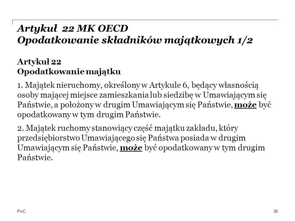 PwC Artykuł 22 MK OECD Opodatkowanie składników majątkowych 1/2 Artykuł 22 Opodatkowanie majątku 1.