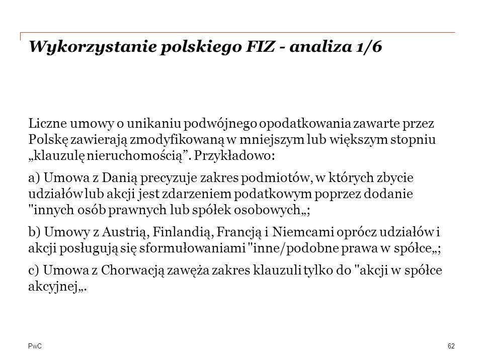 """PwC Wykorzystanie polskiego FIZ - analiza 1/6 Liczne umowy o unikaniu podwójnego opodatkowania zawarte przez Polskę zawierają zmodyfikowaną w mniejszym lub większym stopniu """"klauzulę nieruchomością ."""