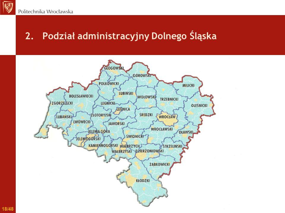2. Podział administracyjny Dolnego Śląska 18/48