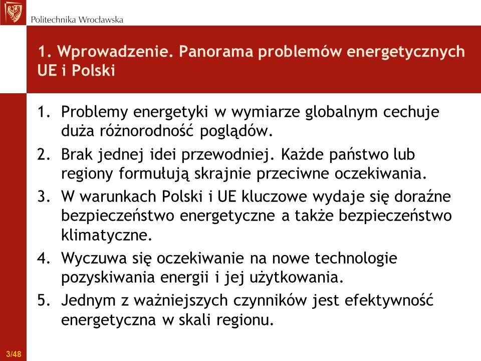 1. Wprowadzenie. Panorama problemów energetycznych UE i Polski 1.Problemy energetyki w wymiarze globalnym cechuje duża różnorodność poglądów. 2.Brak j