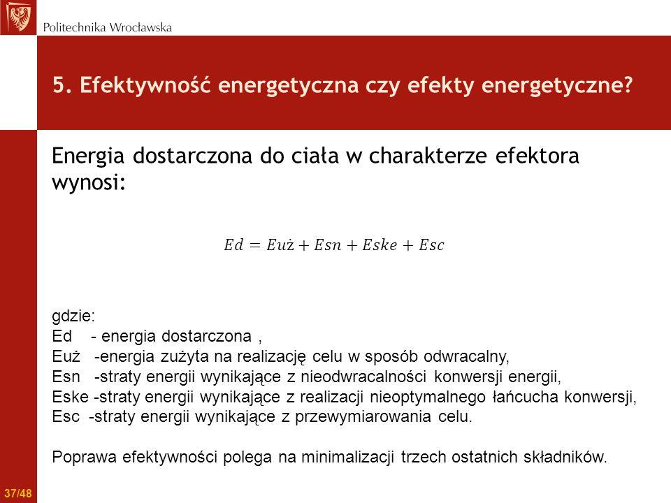 5. Efektywność energetyczna czy efekty energetyczne? Energia dostarczona do ciała w charakterze efektora wynosi: gdzie: Ed - energia dostarczona, Euż