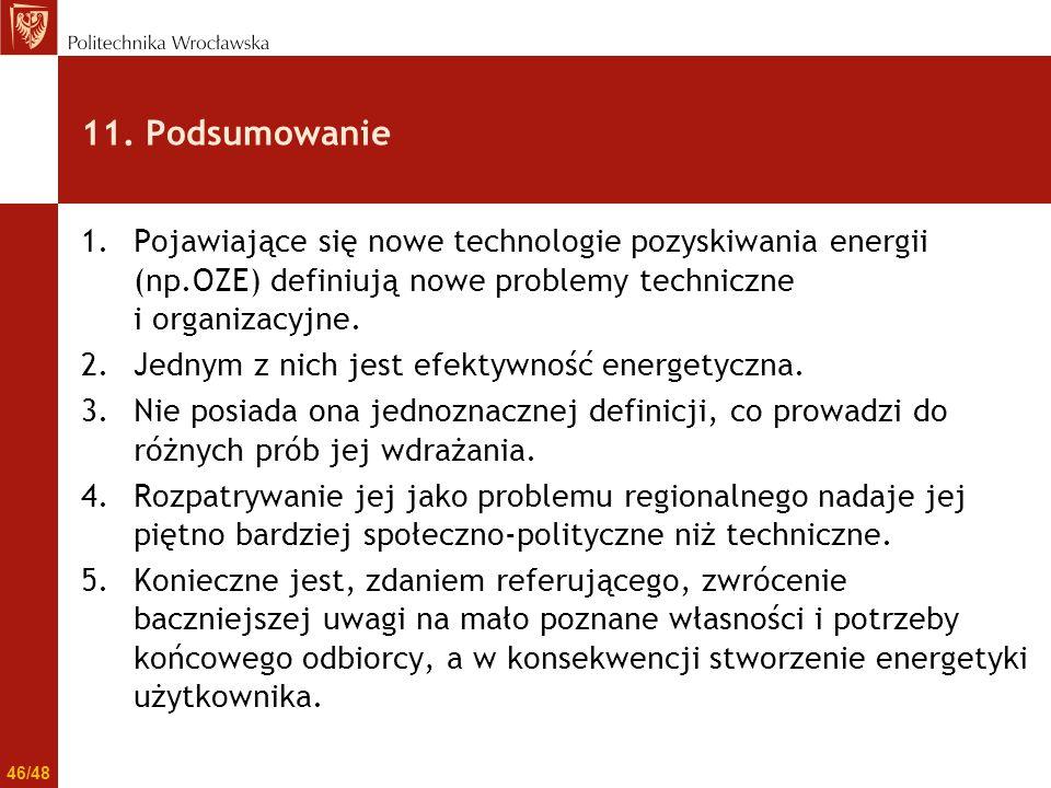 11. Podsumowanie 1.Pojawiające się nowe technologie pozyskiwania energii (np.OZE) definiują nowe problemy techniczne i organizacyjne. 2.Jednym z nich