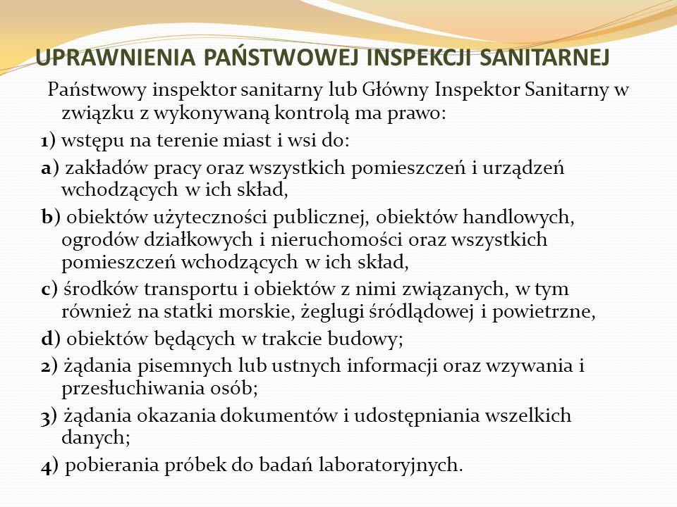 UPRAWNIENIA PAŃSTWOWEJ INSPEKCJI SANITARNEJ Państwowy inspektor sanitarny lub Główny Inspektor Sanitarny w związku z wykonywaną kontrolą ma prawo: 1)