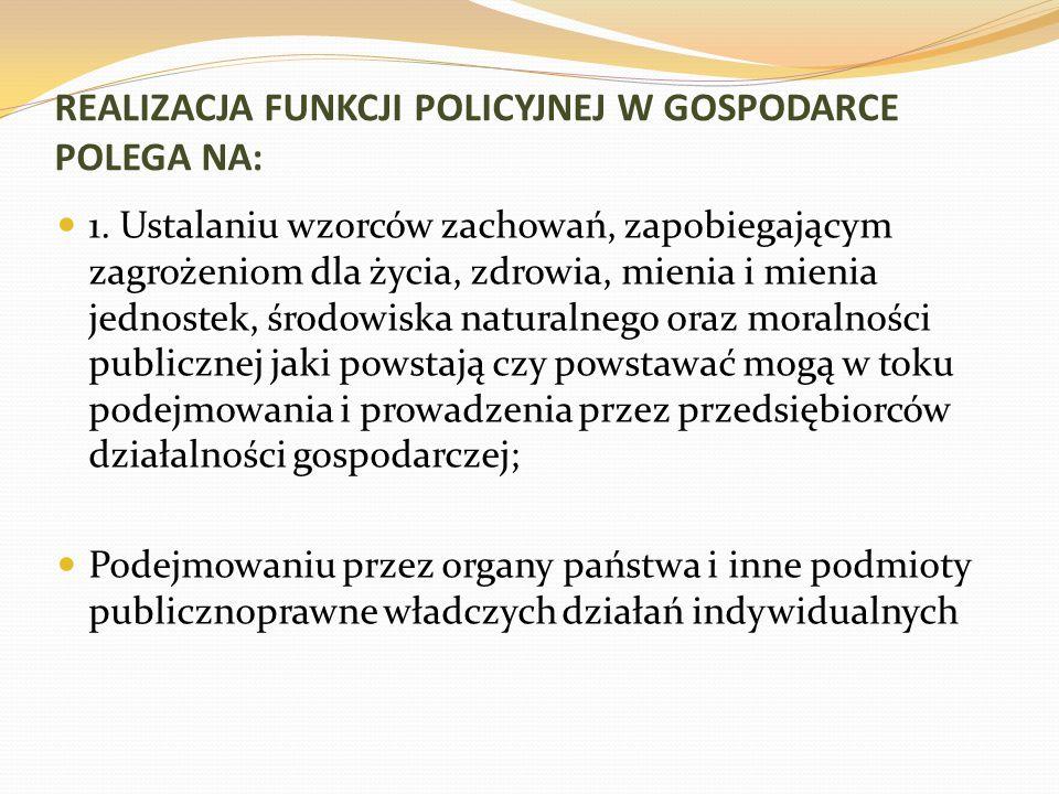 REALIZACJA FUNKCJI POLICYJNEJ W GOSPODARCE POLEGA NA: 1.