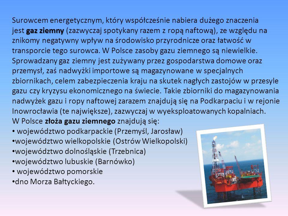 Surowcem energetycznym, który współcześnie nabiera dużego znaczenia gaz ziemny jest gaz ziemny (zazwyczaj spotykany razem z ropą naftową), ze względu