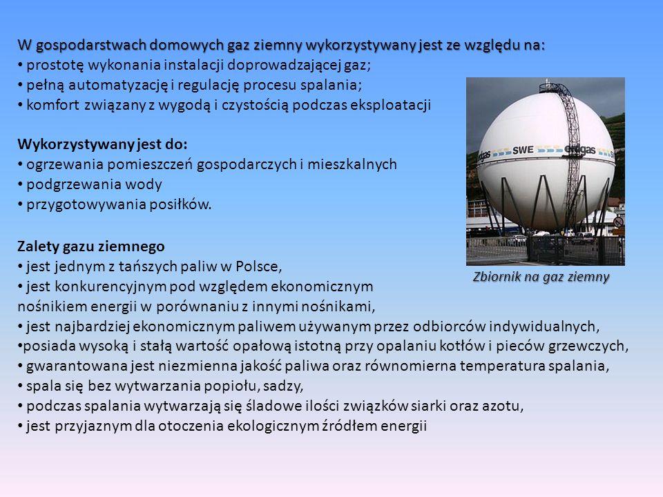 W gospodarstwach domowych gaz ziemny wykorzystywany jest ze względu na: prostotę wykonania instalacji doprowadzającej gaz; pełną automatyzację i regul