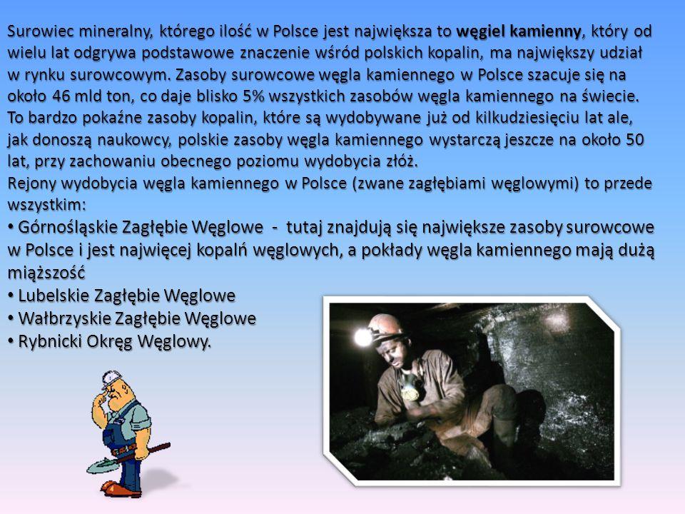 Surowiec mineralny, którego ilość w Polsce jest największa to węgiel kamienny, który od wielu lat odgrywa podstawowe znaczenie wśród polskich kopalin,