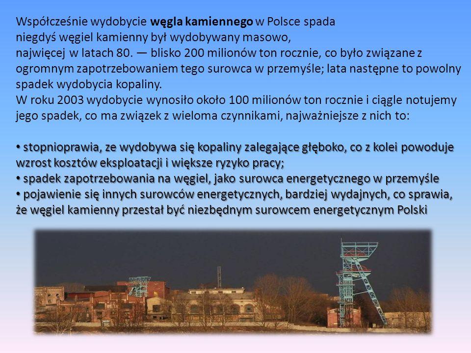 Współcześnie wydobycie węgla kamiennego w Polsce spada niegdyś węgiel kamienny był wydobywany masowo, najwięcej w latach 80. — blisko 200 milionów ton