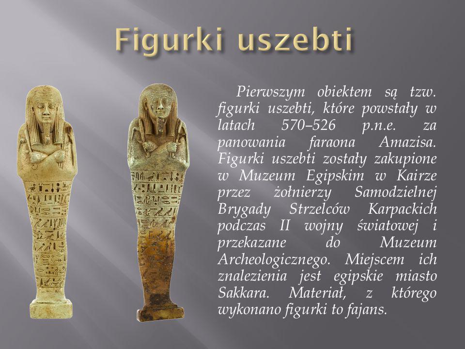 Pierwszym obiektem są tzw. figurki uszebti, które powstały w latach 570–526 p.n.e. za panowania faraona Amazisa. Figurki uszebti zostały zakupione w M