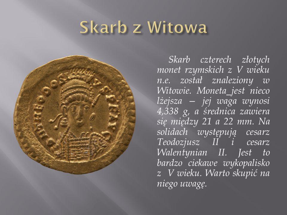 Skarb czterech złotych monet rzymskich z V wieku n.e. został znaleziony w Witowie. Moneta jest nieco lżejsza — jej waga wynosi 4,338 g, a średnica zaw