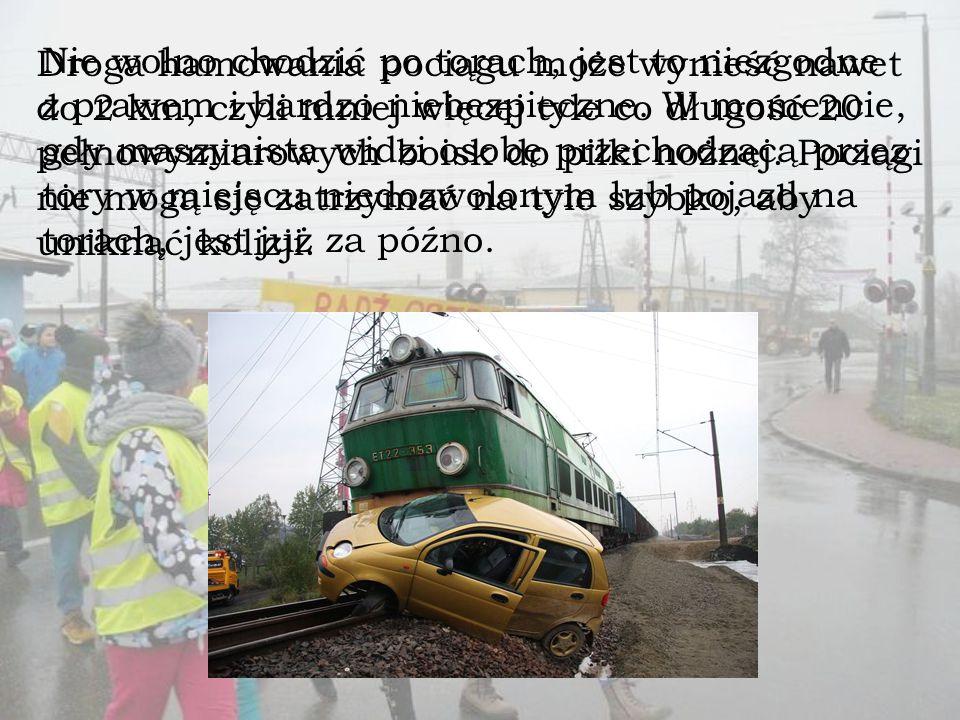 Droga hamowania pociągu może wynieść nawet do 2 km, czyli mniej więcej tyle co długość 20 pełnowymiarowych boisk do piłki nożnej.