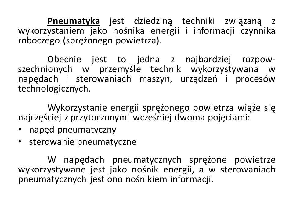 Pneumatyka jest dziedziną techniki związaną z wykorzystaniem jako nośnika energii i informacji czynnika roboczego (sprężonego powietrza). Obecnie jest
