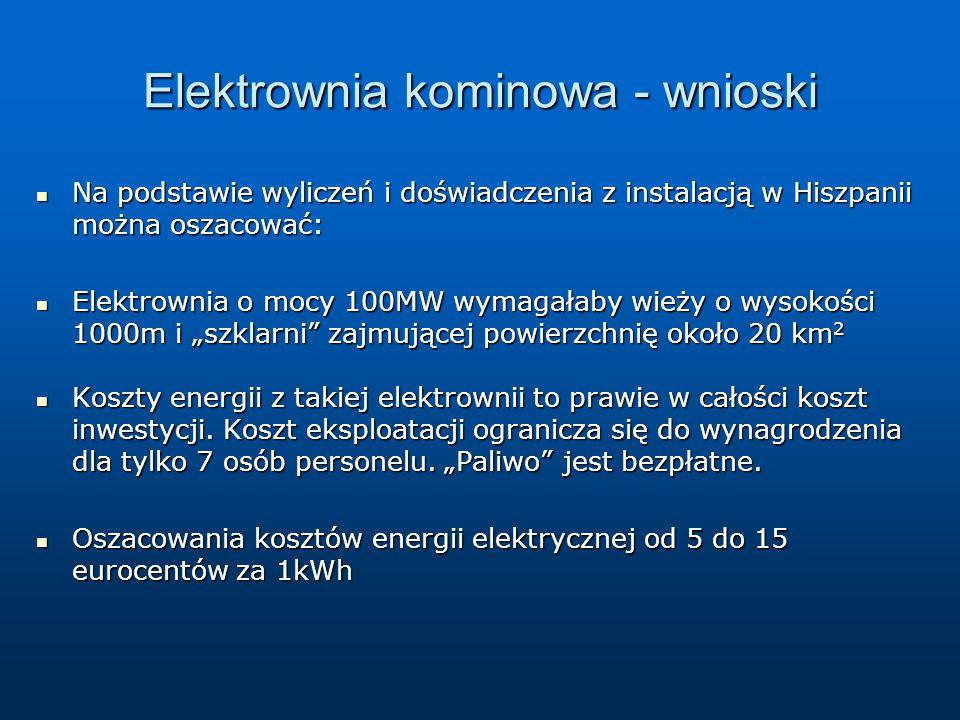 Elektrownia kominowa - wnioski Na podstawie wyliczeń i doświadczenia z instalacją w Hiszpanii można oszacować: Na podstawie wyliczeń i doświadczenia z