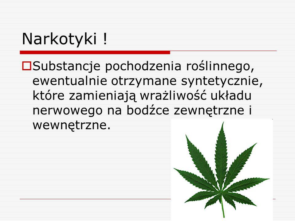 Narkotyki ! SSubstancje pochodzenia roślinnego, ewentualnie otrzymane syntetycznie, które zamieniają wrażliwość układu nerwowego na bodźce zewnętrzn