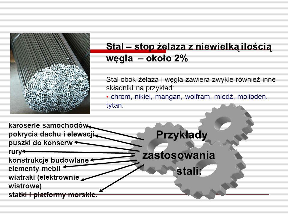 Stal – stop żelaza z niewielką ilością węgla – około 2% Stal obok żelaza i węgla zawiera zwykle również inne składniki na przykład: chrom, nikiel, mangan, wolfram, miedź, molibden, tytan.
