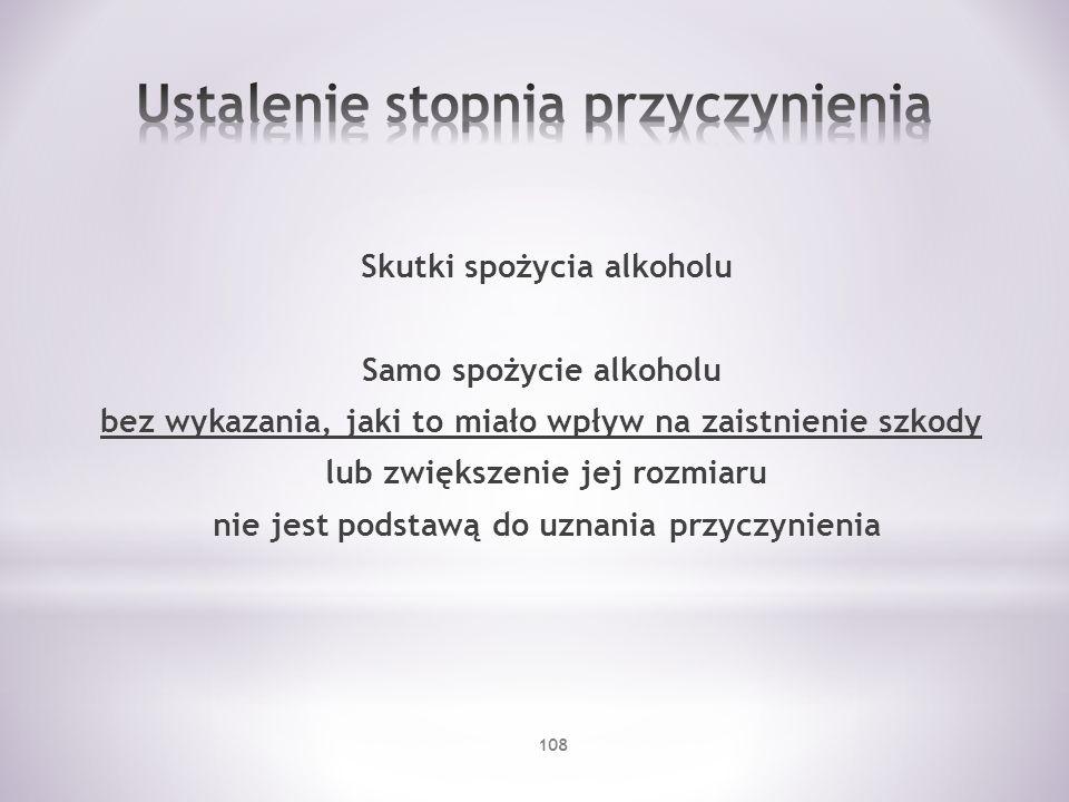 Skutki spożycia alkoholu Samo spożycie alkoholu bez wykazania, jaki to miało wpływ na zaistnienie szkody lub zwiększenie jej rozmiaru nie jest podstaw