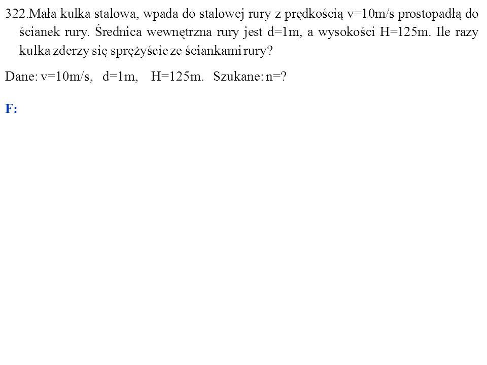 Dane: v=10m/s,d=1m,H=125m. Szukane: n= F: