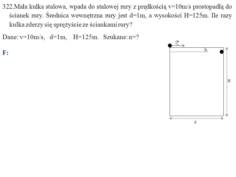 322.Mała kulka stalowa, wpada do stalowej rury z prędkością v=10m/s prostopadłą do ścianek rury.
