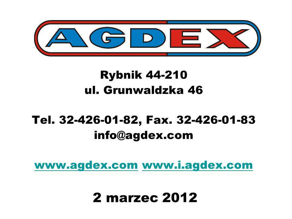 2 marzec 2012 Rybnik 44-210 ul. Grunwaldzka 46 Tel. 32-426-01-82, Fax. 32-426-01-83 info@agdex.com www.agdex.comwww.agdex.com www.i.agdex.comwww.i.agd