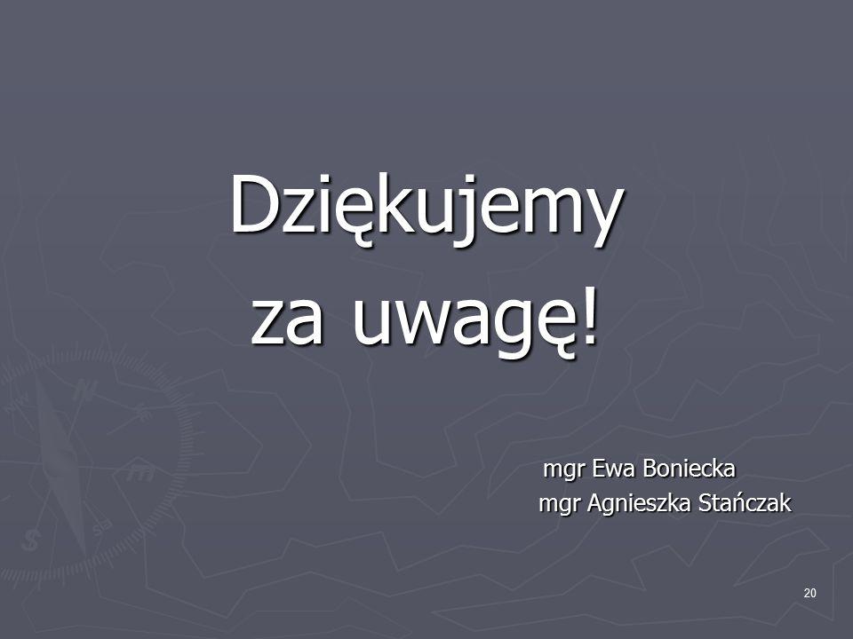 Dziękujemy za uwagę! mgr Ewa Boniecka mgr Agnieszka Stańczak mgr Agnieszka Stańczak 20