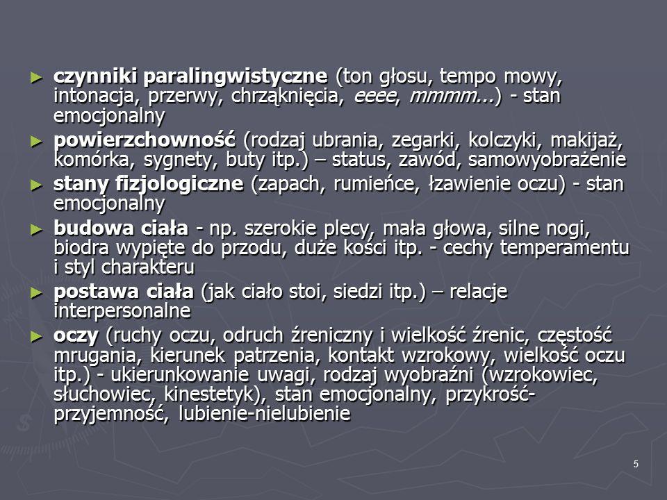 5 ► czynniki paralingwistyczne (ton głosu, tempo mowy, intonacja, przerwy, chrząknięcia, eeee, mmmm...) - stan emocjonalny ► powierzchowność (rodzaj u