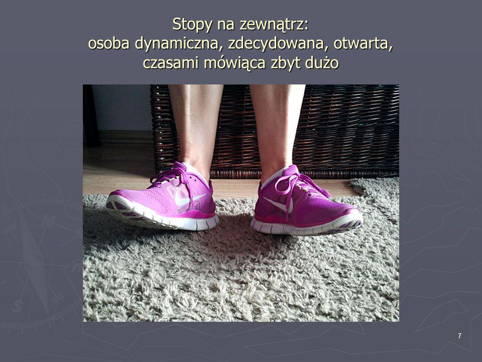 Stopy na zewnątrz: osoba dynamiczna, zdecydowana, otwarta, czasami mówiąca zbyt dużo 7