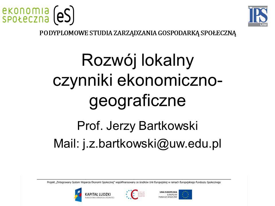 Rozwój lokalny czynniki ekonomiczno- geograficzne Prof.
