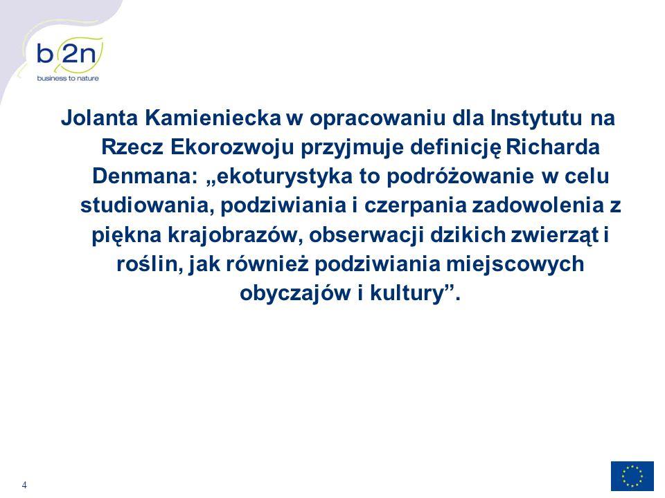 """4 Jolanta Kamieniecka w opracowaniu dla Instytutu na Rzecz Ekorozwoju przyjmuje definicję Richarda Denmana: """"ekoturystyka to podróżowanie w celu studi"""