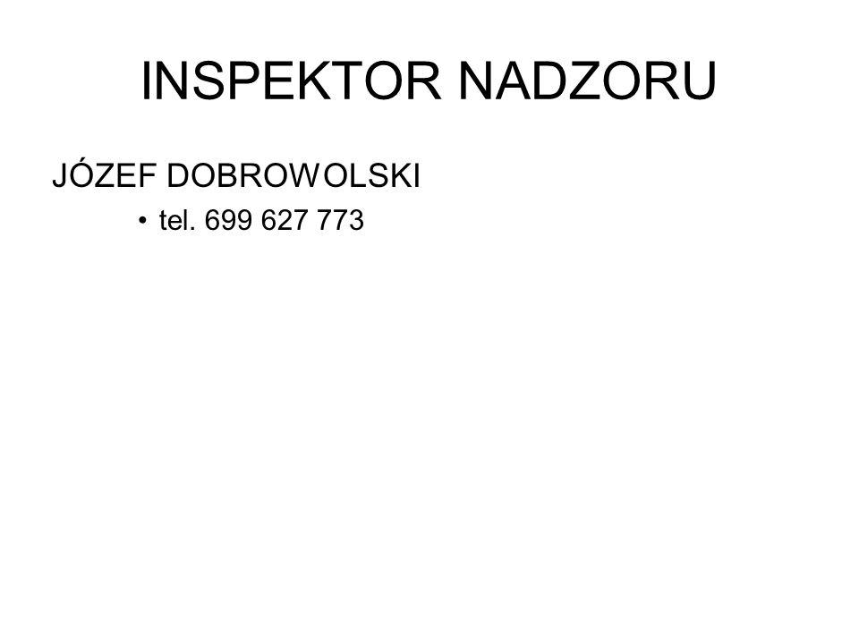 INSPEKTOR NADZORU JÓZEF DOBROWOLSKI tel. 699 627 773