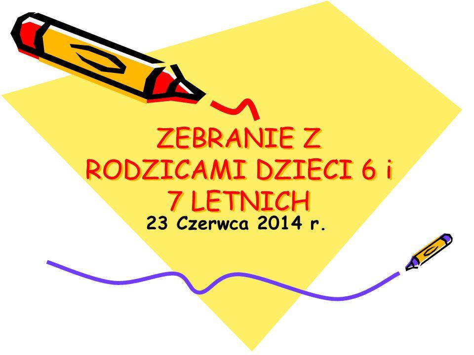 ZEBRANIE Z RODZICAMI DZIECI 6 i 7 LETNICH 23 Czerwca 2014 r.