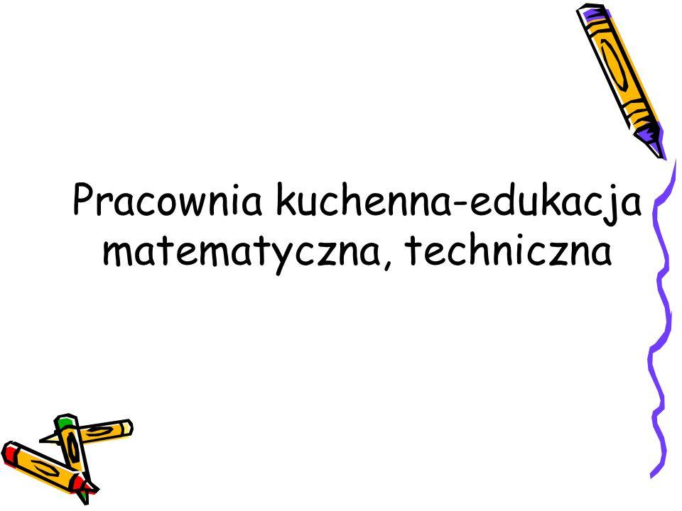 Pracownia kuchenna-edukacja matematyczna, techniczna