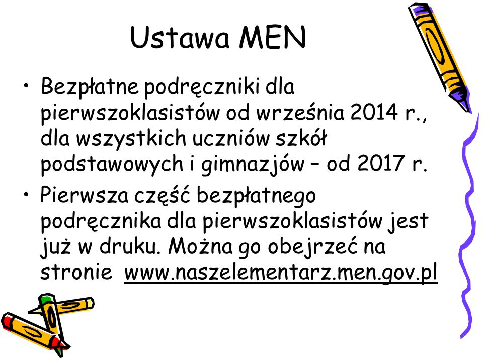 Ustawa MEN Bezpłatne podręczniki dla pierwszoklasistów od września 2014 r., dla wszystkich uczniów szkół podstawowych i gimnazjów – od 2017 r. Pierwsz
