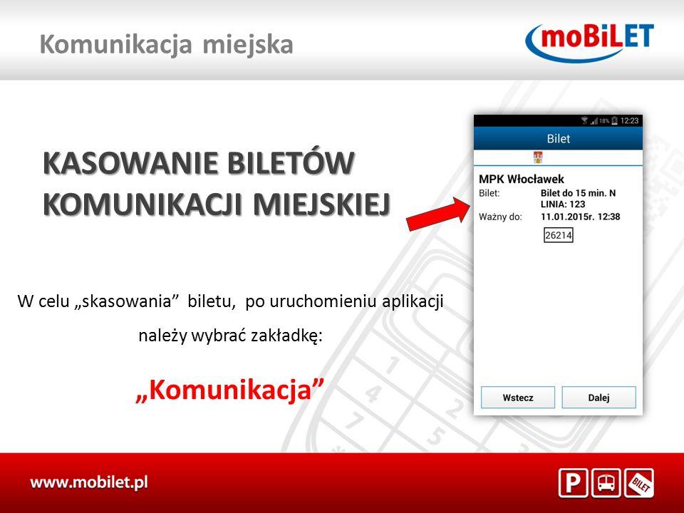 """KASOWANIE BILETÓW KOMUNIKACJI MIEJSKIEJ W celu """"skasowania biletu, po uruchomieniu aplikacji należy wybrać zakładkę: """"Komunikacja"""