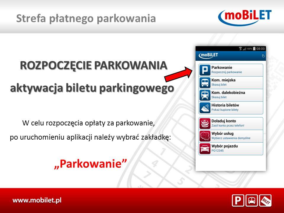 """ROZPOCZĘCIE PARKOWANIA ROZPOCZĘCIE PARKOWANIA aktywacja biletu parkingowego W celu rozpoczęcia opłaty za parkowanie, po uruchomieniu aplikacji należy wybrać zakładkę: """"Parkowanie Strefa płatnego parkowania"""