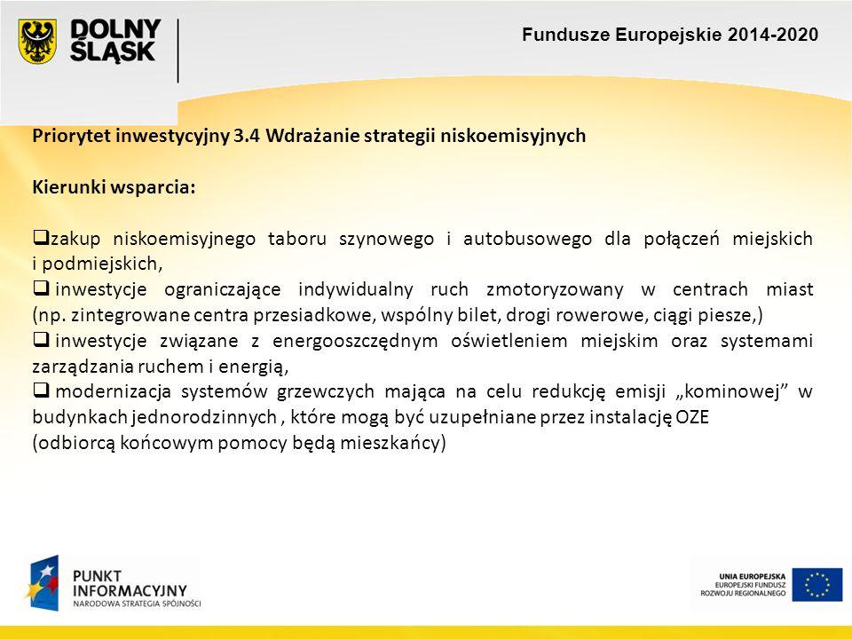 Fundusze Europejskie 2014-2020 Priorytet inwestycyjny 3.4 Wdrażanie strategii niskoemisyjnych Kierunki wsparcia:  zakup niskoemisyjnego taboru szynow