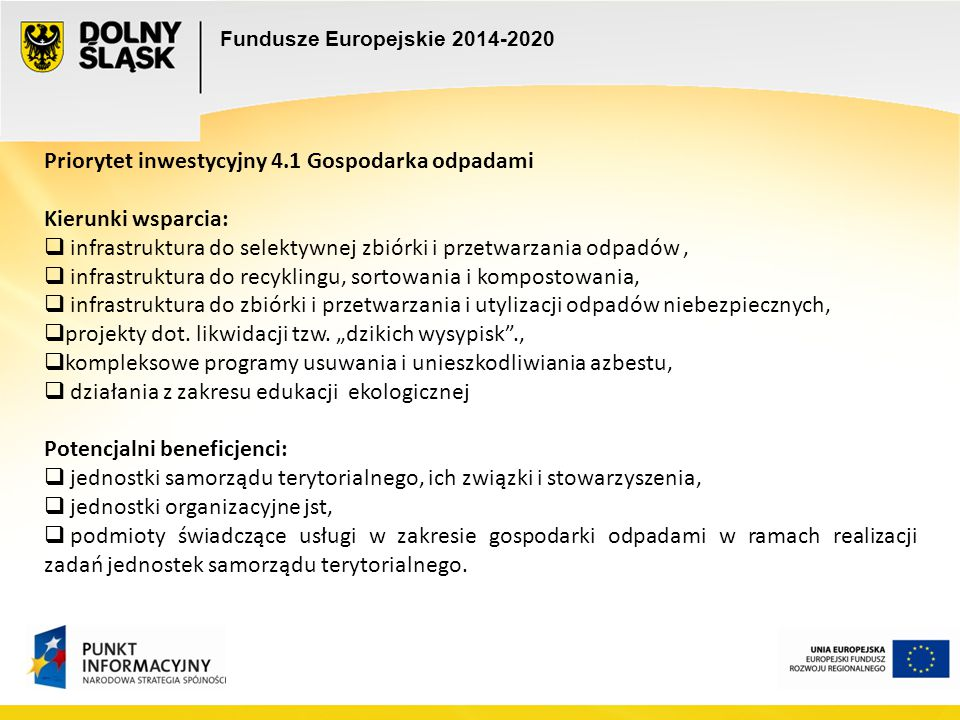 Fundusze Europejskie 2014-2020 Priorytet inwestycyjny 4.1 Gospodarka odpadami Kierunki wsparcia:  infrastruktura do selektywnej zbiórki i przetwarzan
