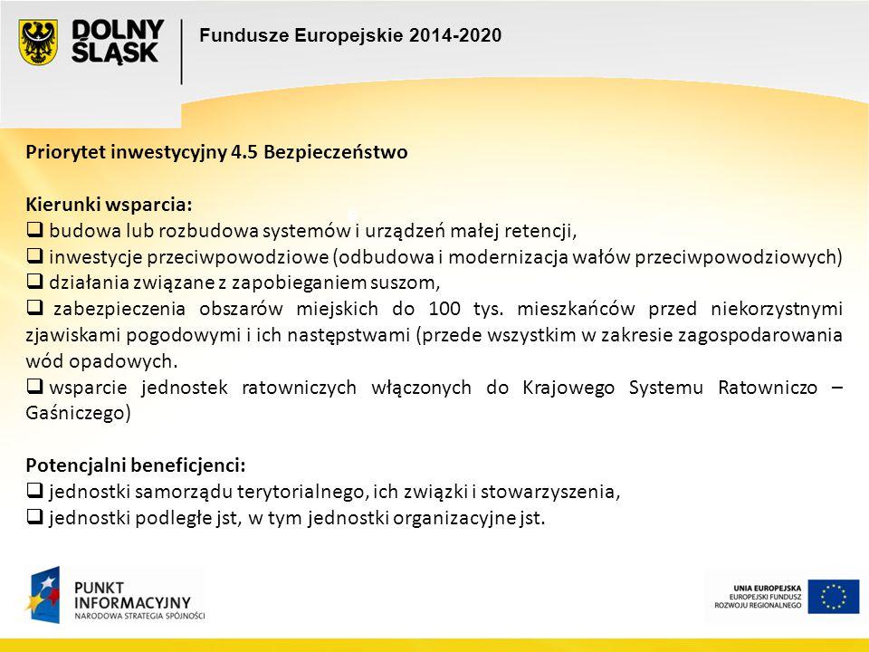 Fundusze Europejskie 2014-2020 e e Priorytet inwestycyjny 4.5 Bezpieczeństwo Kierunki wsparcia:  budowa lub rozbudowa systemów i urządzeń małej reten